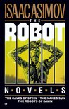 The Robot Novels: The Caves of Steel / The Naked Sun / The Robots of Dawn (Robot #1-3)
