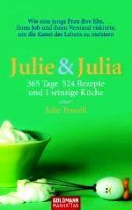 Julie & Julia: 365 Tage, 524 Rezepte und 1 winzige Küche