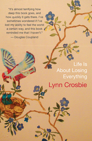 Life Is About Losing Everything by Lynn Crosbie
