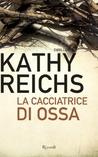 La cacciatrice di ossa by Kathy Reichs