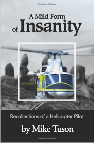 a-mild-form-of-insanity-recollections-of-a-helicopter-pilot