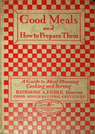 Good Housekeeping's Book of Good Meals: How to Prepare and Serve Them: A Guide to Meal Planning Cooking and Serving