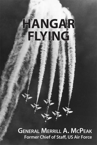 Hangar Flying by Merrill A. McPeak