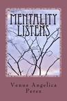 Mentality Listens by Venus Angelica Perez