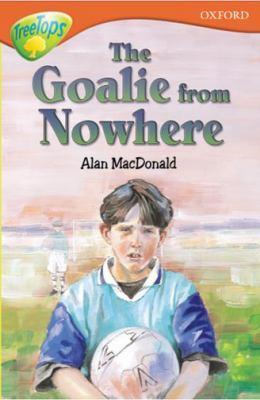 The Goalie From Nowhere (Oxford Reading Tree: Stage 13: TreeTops More Stories A)
