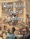 Where the Irish Spoke of Chemistry by John  O'Donoghue