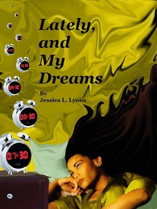 Lately, and My Dreams by Jessica L. Lyons