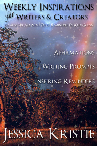 Weekly Inspirations for Writers & Creators by Jessica Kristie