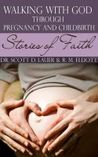 Walking with God through Pregnancy and Childbirth by Scott D. Lauer