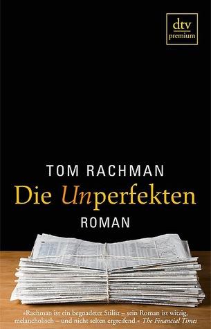 Die Unperfekten by Tom Rachman