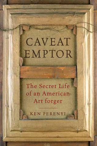 Caveat emptor the secret life of an american art forger by ken caveat emptor the secret life of an american art forger by ken perenyi fandeluxe Ebook collections