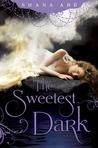The Sweetest Dark by Shana Abe