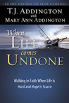 When Life Comes Undone: Walking by Faith when Life is Hard and Hope is Scarce