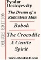 The Dream of a Ridiculous Man. The Crocodile. Bobok. A Gentle Spirit.