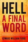 Hell - A Final Word by Edward Fudge