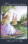 A Royal Elf of Abalon by Anna del C. Dye