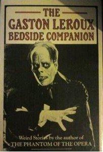 The Gaston Leroux Bedside Companion: Weird Stories