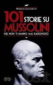 101 storie su Mussolini che non ti hanno mai raccontato