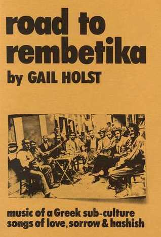 Road to Rembetika: Music of a Greek Sub-Culture, Songs of Love, Sorrow and Hashish