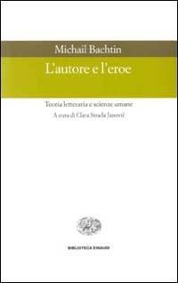 L'autore e l'eroe. Teoria letteraria e scienze umane