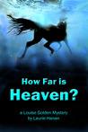 How Far Is Heaven? (Louise Golden mystery #2)