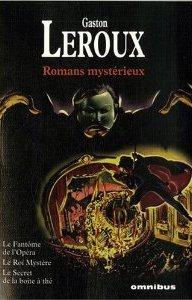 Romans mystérieux: Le fantôme de l'opéra; Le roi Mystère; Le secret de la boîte à thé