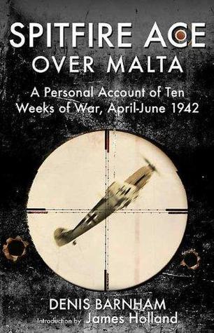 Malta Spitfire Pilot by Denis Barnham
