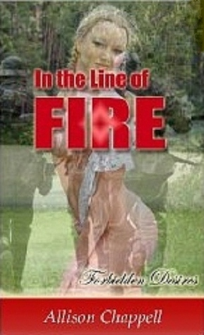 In The Line Of Fire by Allison Chappell