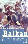 Der Balkan: Das Pulverfass Europas