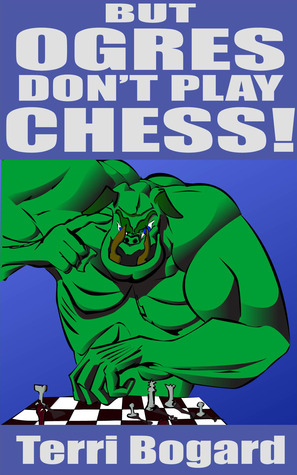 But, Ogres Don't Play Chess!