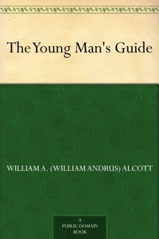 The Young Man's Guide by William A. Alcott