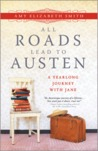 All Roads Lead to Austen by Amy Elizabeth Smith