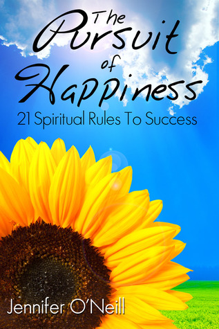 Ebook The Pursuit of Happiness: 21 Spiritual Rules to Sucess by Jennifer O'Neill DOC!