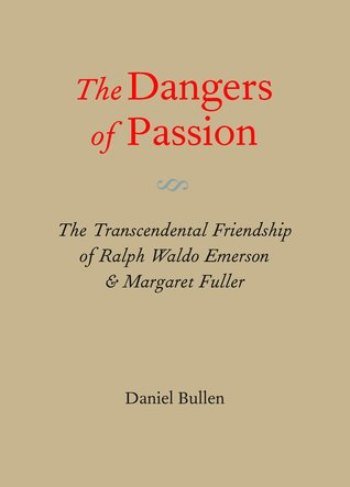 The Dangers of Passion: The Transcendental Friendship of Ralph Waldo Emerson and Margaret Fuller