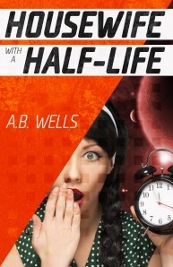 Housewife with a Half-Life by A.B. Wells
