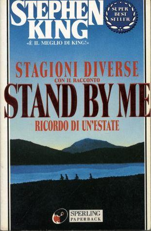 Stagioni diverse: con il racconto Stand by me - Ricordo di un'estate