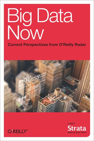 Big Data Now by O'Reilly Radar Team