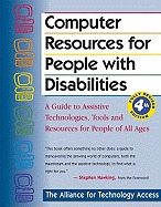 Computer Resources For People With Disabilities: A Guide To Assistive Technologies, Tools, And Resources For People Of All Ages