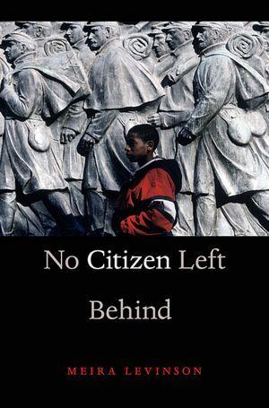 No Citizen Left Behind by Meira Levinson