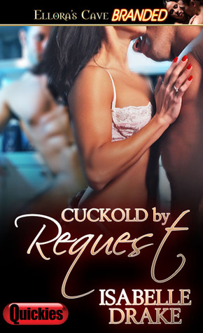 Cuckold by Request by Isabelle Drake
