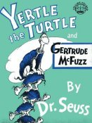 Yertle the Turtle and Gertrude McFuzz