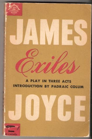 Exiles: A Play in Three Acts, Including Hitherto Unpublished Notes by the Author, Discovered after his Death