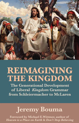 Reimagining the Kingdom: The Generational Development of Liberal Kingdom Grammar from Schleiermacher to McLaren