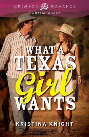 What a Texas Girl Wants by Kristina Knight