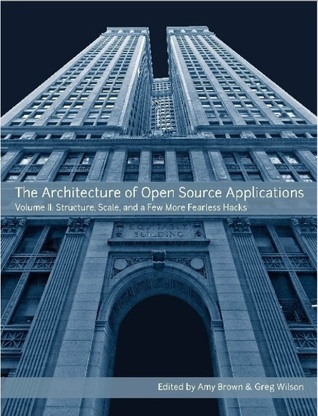 The Architecture of Open Source Applications, Volume II by Amy  Brown