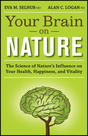 Your Brain On Nature: The Science of Natures Influence on Your Health, Happiness and Vitality