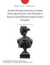 Al-Attas' Philosophy of Science an Extended Outline (Biography)