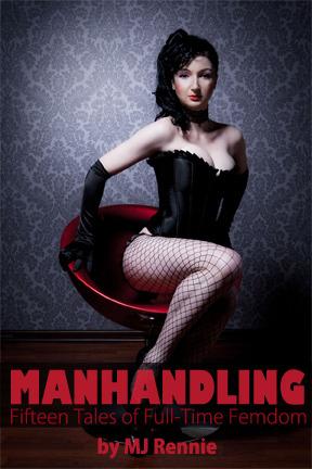 Manhandling: Fifteen Tales of Full Time Femdom