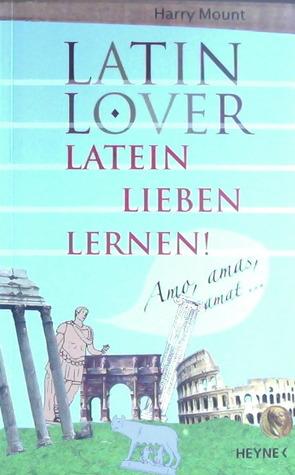 Latin Lover: Latein lieben lernen
