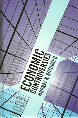 Economic Controversies by Murray N. Rothbard